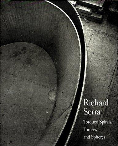 Richard Serra: Torqued Spirals, Toruses and Spheres