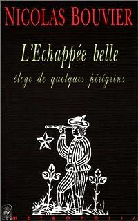 L'échappée belle : éloge de quelques pérégrins, Bouvier, Nicolas