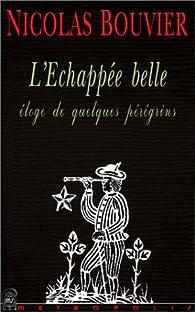 L'échappée belle par Nicolas Bouvier