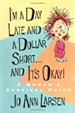 img - for I'm a Day Late and a Dollar Short-- And It's Okay! book / textbook / text book