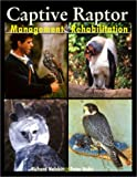 Captive Raptor Management and Rehabilitation, Richard Naisbitt and Peter Holtz, 088839490X
