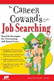 Career Cowards Guide to Job Searching: Sensible Strategies for Overcoming Job Search Fears