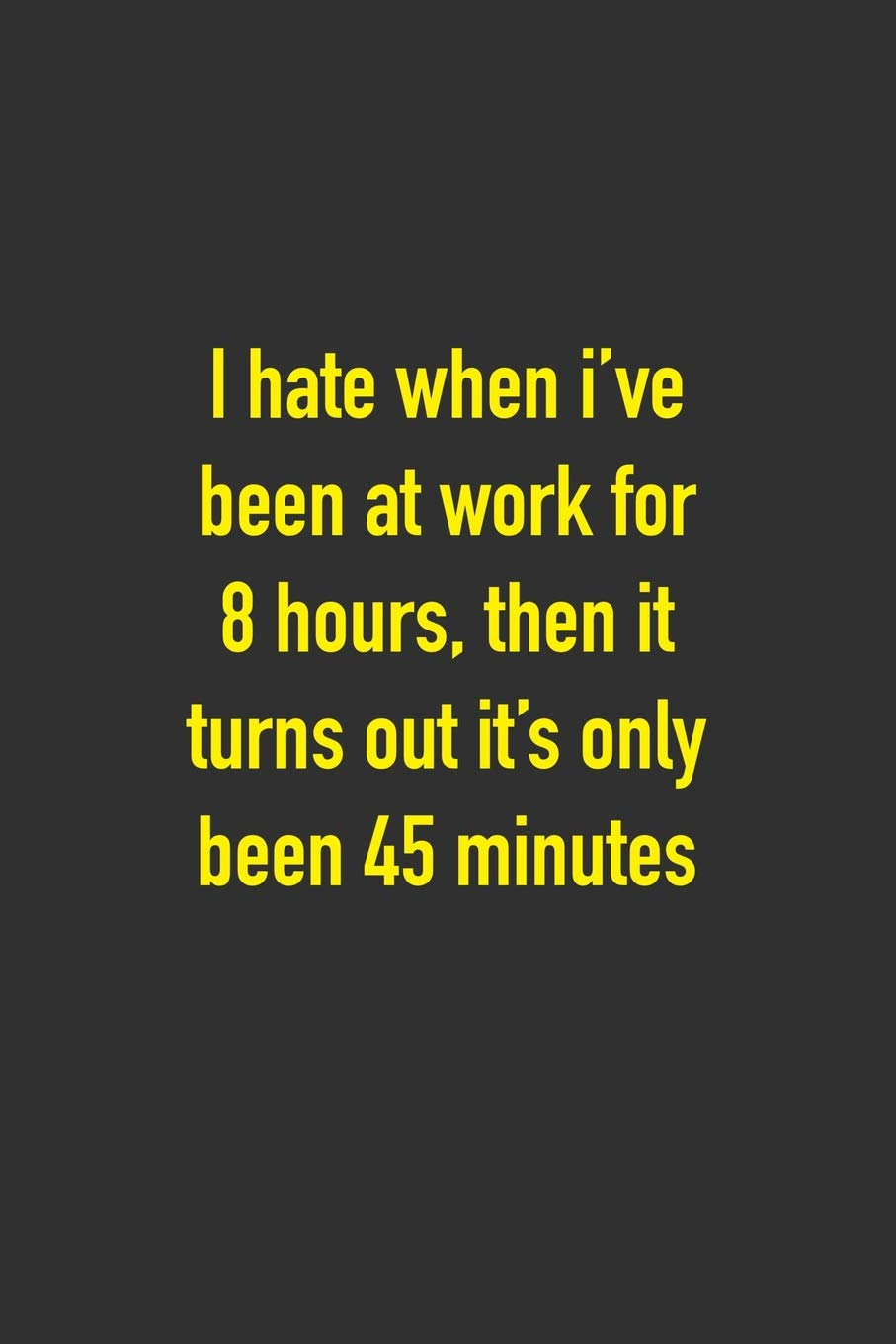I Hate When I\'ve Been At Work For 8 Hours, Then It Turns Out ...