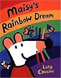 Maisy's Rainbow Dream, Lucy Cousins, 0763621951