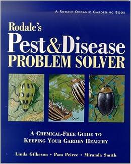 rodale s pest and disease problem solver a chemical guide to rodale s pest and disease problem solver a chemical guide to keeping your garden healthy linda gilkeson pam peirce m da smith 9780875968506