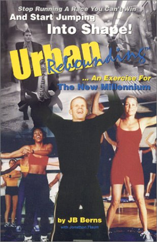 Urban Rebounding: An Exercise For The New Millennium - Stop running a race you cannot win and start jumping into shape PDF