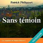 Sans témoin (Les enquêtes de Dimitri Boizot 4)   Livre audio Auteur(s) : Patrick Philippart Narrateur(s) : François Raison