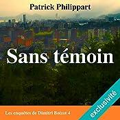 Sans témoin (Les enquêtes de Dimitri Boizot 4) | Patrick Philippart