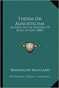 agnosticism essay Browse and read agnosticism and christianity and other essays agnosticism and christianity and other essays the ultimate sales letter will provide you a distinctive.
