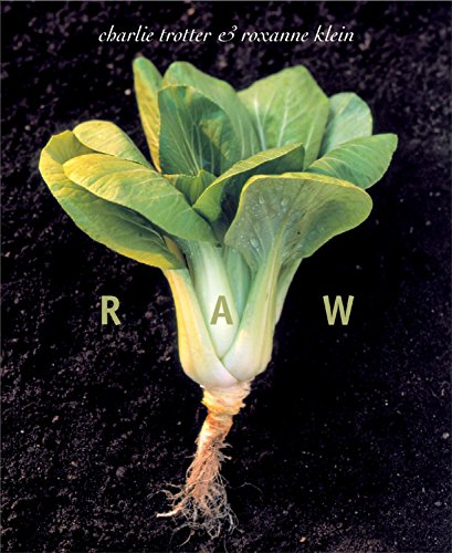 Raw by Charlie Trotter, Roxanne Klein