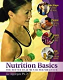 Nutrition Basics for Better Health and Performance, Applegate, Elizabeth Ann and Braun, Marlia, 0757509703