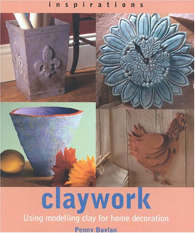 Claywork: Using Modelling Clay for Home Decoration (Inspirations) by Anness