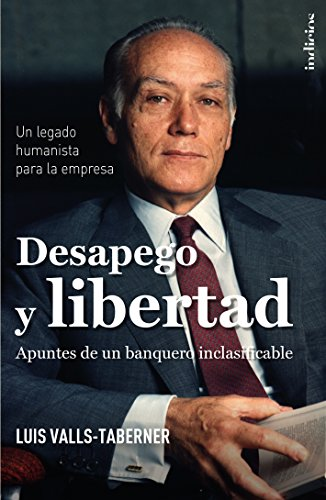 Descargar Libro Desapego Y Libertad: El Legado De Luis Valls Taberner