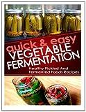 Quick and Easy Vegetable Fermentation, Helen Ferguson, 1495903680