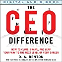 The CEO Difference: How to Climb, Crawl, and Leap Your Way to the Next Level of Your Career Audiobook by D.A. Benton Narrated by Kelley Hazen