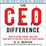 The CEO Difference: How to Climb, Crawl, and Leap Your Way to the Next Level of Your Career | D.A. Benton