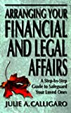 Arranging Your Financial and Legal Affairs, Julie A. Calligaro, 1890117072