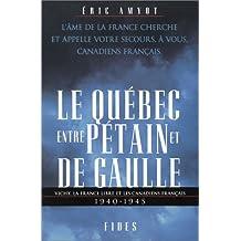 QUÉBEC ENTRE PÉTAIN ET DE GAULLE (LE)