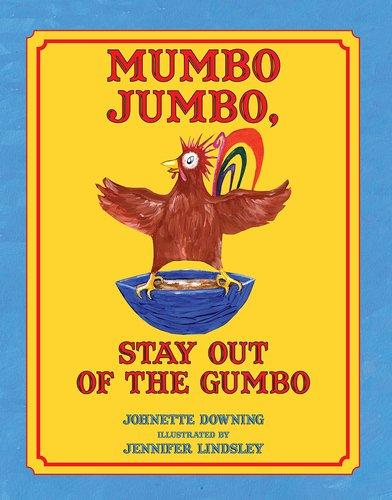 mumbo jumbo stay out of the gumbo johnette downing jennifer lindsley 9781455623006 amazon com books