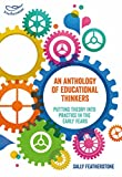 An Anthology of Educational Thinkers: Putting theory into practice in the early years