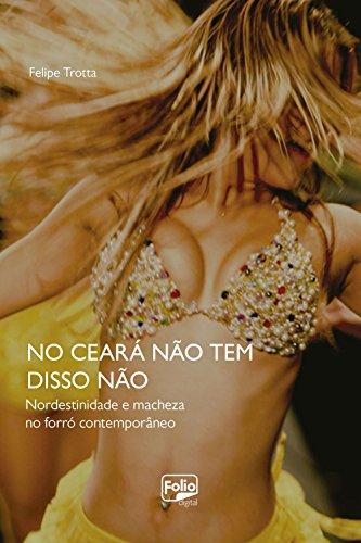 No Ceará não tem disso não: Nordestinidade e macheza no forró contemporâneo