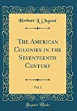 The American Colonies in the Seventeenth Century, Vol. 1 (Classic Reprint)