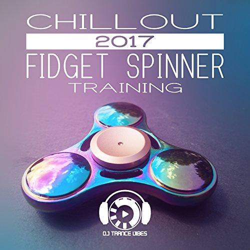 Chillout 2017 Fidget Spinner Training: Relax on the Beach, Chillout After Dark, Electronic Vibration for Ibiza Party Lounge, Best Experience Chill (Best Dark Electronic Music)