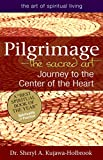 Pilgrimage_The Sacred Art: Journey to the Center of the Heart (The Art of Spiritual Living)