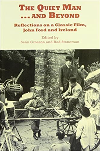 Book The Quiet Man...and Beyond: Reflections on a Classic Film, John Ford and Ireland by Sean Crosson (2009-12-08)