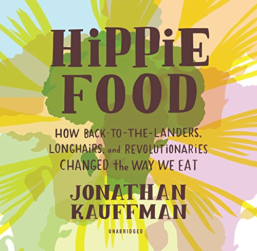 Hippie Food: How Back-to-the-Landers, Longhairs, and Revolutionaries Changed the Way We Eat by HarperCollins Publishers and Blackstone Audio