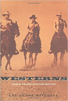 Book Westerns: Making the Man in Fiction and Film by Lee Clark Mitchell (1998-06-11)