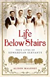Life Below Stairs: True Lives of Edwardian Servants by Alison Maloney front cover