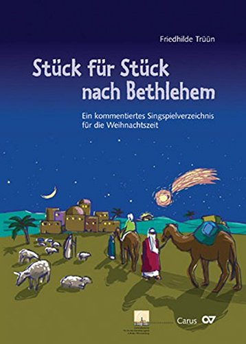 Stück für Stück nach Bethlehem: Ein kommentiertes Singspielverzeichnis für die Weihnachtszeit