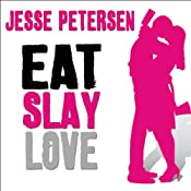 Eat Slay Love: Living with the Dead, Book 3 | Jesse Petersen