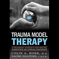 Trauma Model Therapy: A Treatment Approach for Trauma Dissociation and Complex Comorbidity