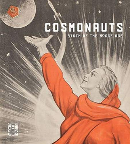 Cosmonauts: Birth of the Space Age Edited by Doug Millard