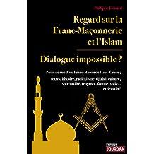 Regard sur la Franc-Maçonnerie et l'Islam: Dialogue impossible ? (French Edition)