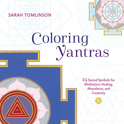 Coloring Yantras: 24 Sacred Symbols for Meditation, Healing, Abundance, and Creativity