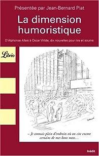 La dimension humoristique : D'Alphonse Allais à Oscar Wilde, dix nouvelles pour rire et sourire par Jean-Bernard Piat