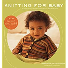 Knitting for Baby: 30 Heirloom Projects with Complete How-to-Knit Instructions