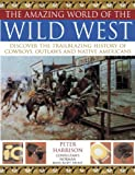 The Amazing World of the Wild West, Peter Harrison and Norman Bancroft Hunt, 1844766098