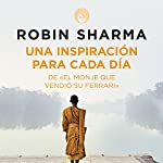Una inspiración para cada día de El monje que vendió su Ferrari [Daily Inspiration from the Monk Who Sold His Ferrari] | Robin Sharma