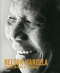 Nelson Mandela : Une vie en mots et en images par Nelson Mandela
