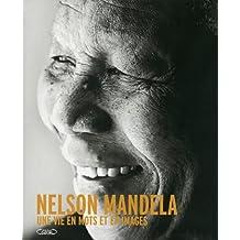 Nelson Mandela: Une vie en mots et en images