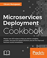 Microservices Deployment Cookbook Front Cover