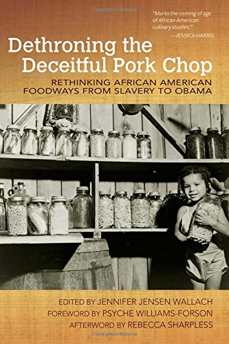 Search : Dethroning the Deceitful Pork Chop: Rethinking African American Foodways from Slavery to Obama (Food and Foodways)