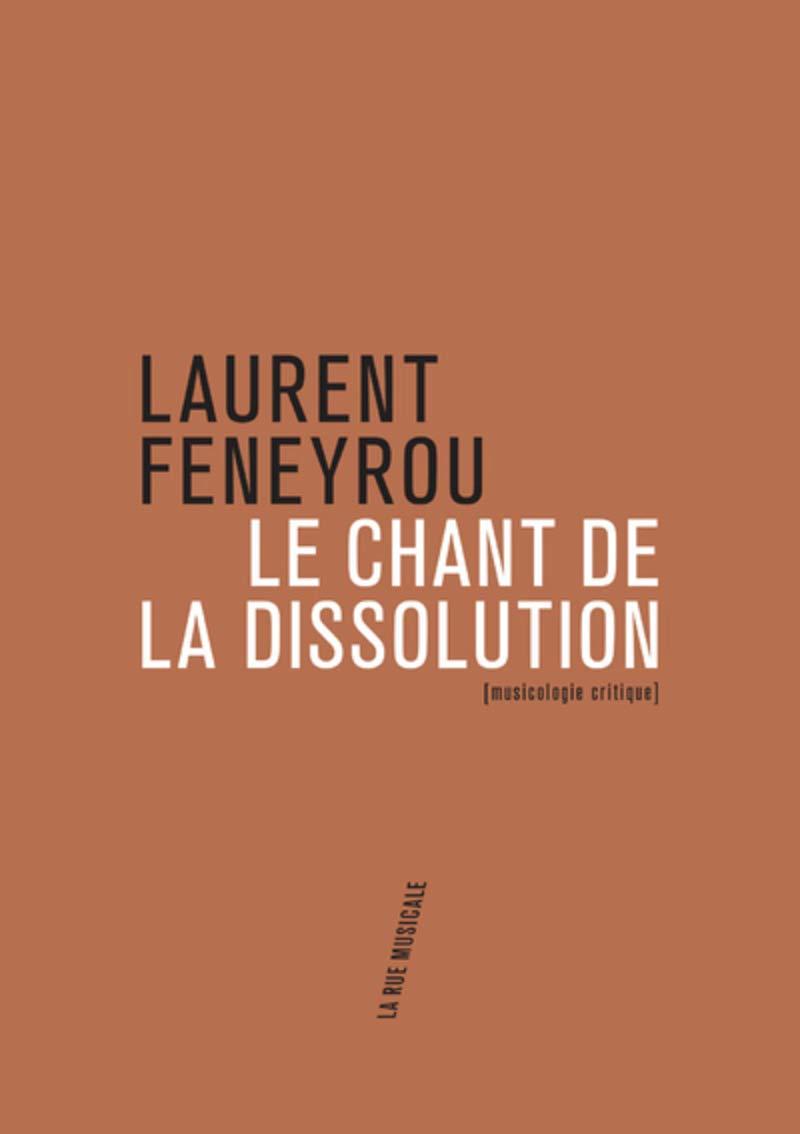 Laurent Feneyrou : Le Chant de la dissolution