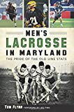 Men s Lacrosse in Maryland:: The Pride of the Old Line State (Sports)