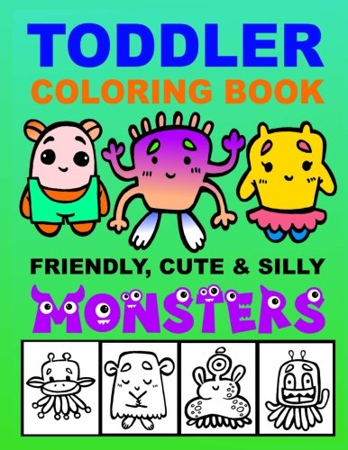 Toddler Coloring Book - Friendly, Cute & Silly Monsters: Kid's Activities Book, Preschoolers Ages 2-4, Ages 4-8 Boys or Girls, Fun and Easy Coloring Book for Children