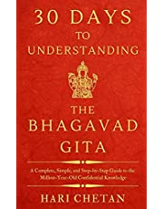 30 Days to Understanding the Bhagavad Gita: A Complete, Simple, and Step-by-Step Guide to the Million-Year-Old Confidential Knowledge